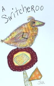 Switcheroo bird